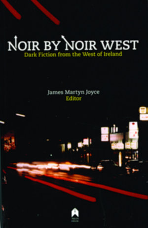 Noir By Noir West - disquieting Galway stories
