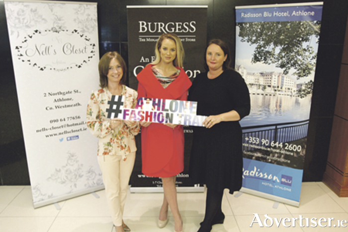 Launching Athlone Fashion Trail last week in the Radisson Blu Hotel were Deborah Coleman from Nell's Closet, Kellie McGrath of Catwalk Model Agency, and Emma Ellis, Radisson Blu Hotel. Photo: Molloyphotography.ie